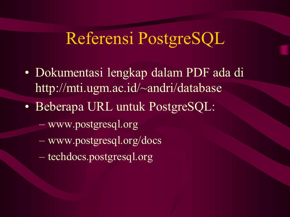 Referensi PostgreSQL •Dokumentasi lengkap dalam PDF ada di http://mti.ugm.ac.id/~andri/database •Beberapa URL untuk PostgreSQL: –www.postgresql.org –w