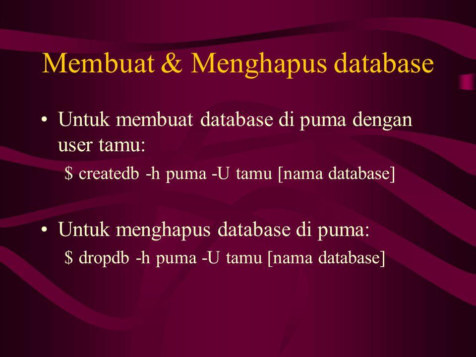 Membuat & Menghapus database •Untuk membuat database di puma dengan user tamu: $createdb -h puma -U tamu [nama database] •Untuk menghapus database di