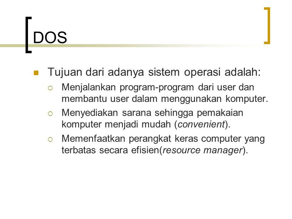 DOS  Tujuan dari adanya sistem operasi adalah:  Menjalankan program-program dari user dan membantu user dalam menggunakan komputer.  Menyediakan sa