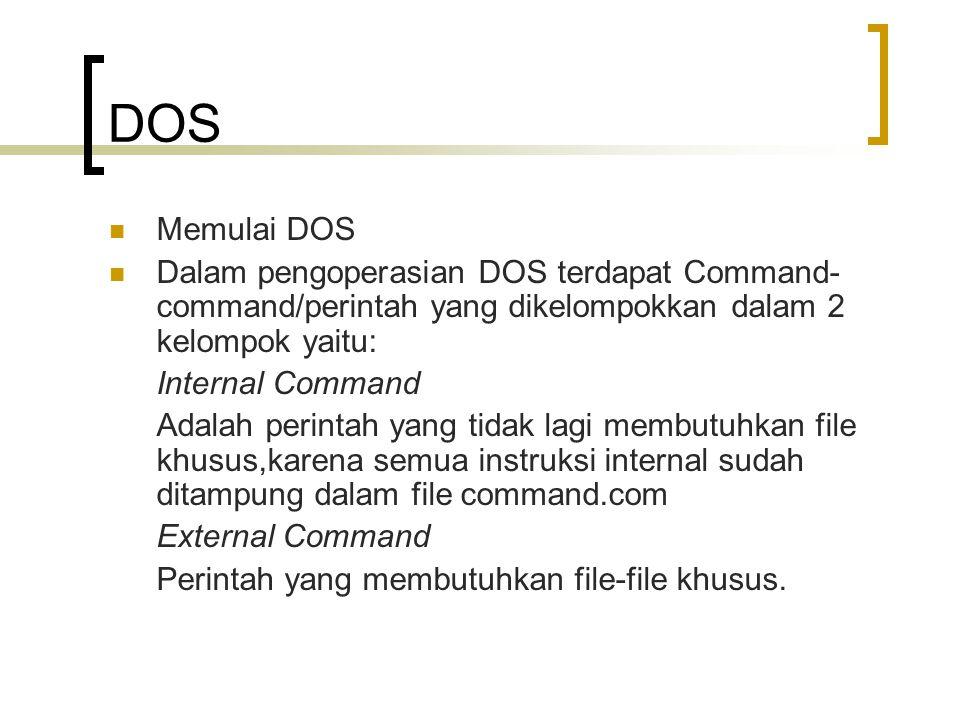 DOS  Memulai DOS  Dalam pengoperasian DOS terdapat Command- command/perintah yang dikelompokkan dalam 2 kelompok yaitu: Internal Command Adalah peri
