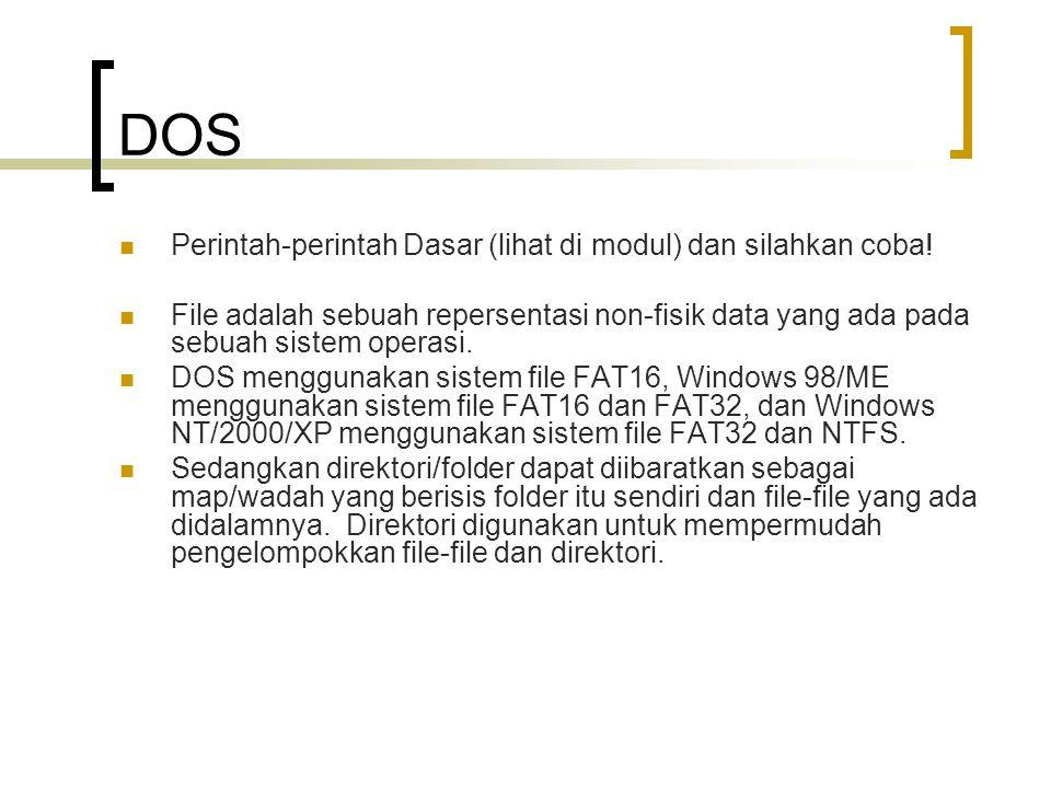 DOS  Perintah-perintah Dasar (lihat di modul) dan silahkan coba!  File adalah sebuah repersentasi non-fisik data yang ada pada sebuah sistem operasi