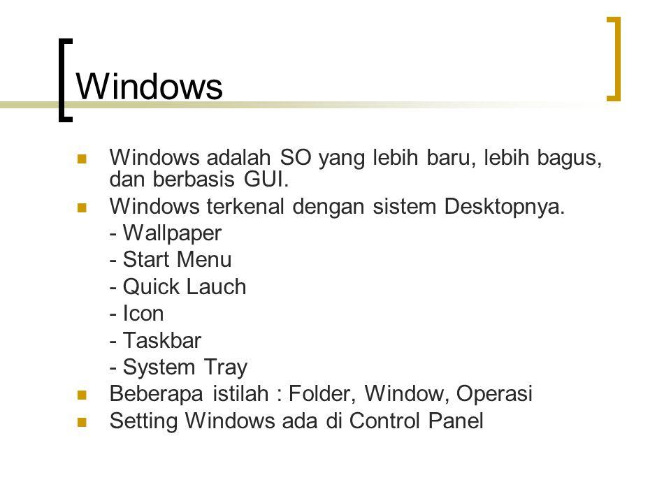 Windows  Windows adalah SO yang lebih baru, lebih bagus, dan berbasis GUI.  Windows terkenal dengan sistem Desktopnya. - Wallpaper - Start Menu - Qu