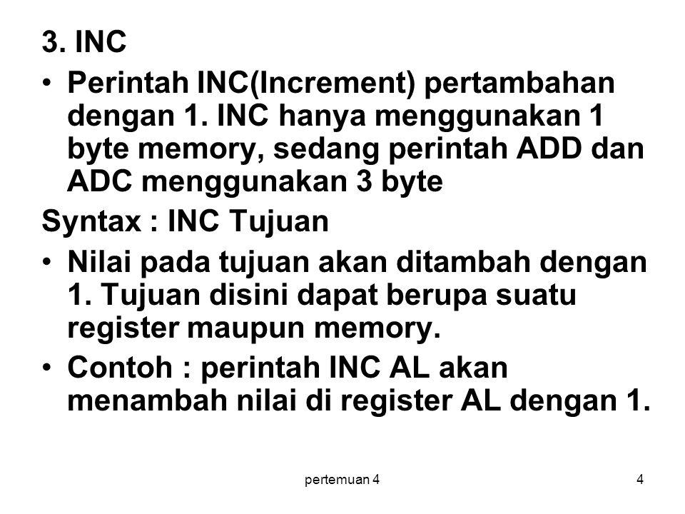 pertemuan 44 3.INC •Perintah INC(Increment) pertambahan dengan 1.