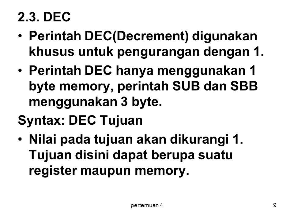 pertemuan 49 2.3.DEC •Perintah DEC(Decrement) digunakan khusus untuk pengurangan dengan 1.
