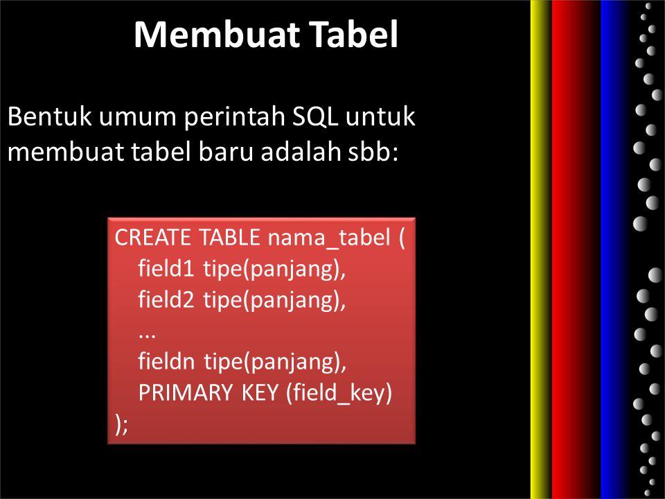 Membuat Tabel Bentuk umum perintah SQL untuk membuat tabel baru adalah sbb: CREATE TABLE nama_tabel ( field1 tipe(panjang), field2 tipe(panjang),... f