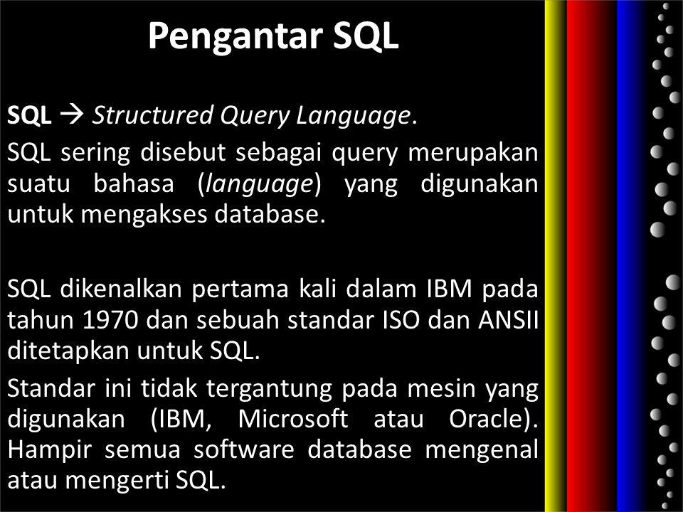Pengantar SQL SQL  Structured Query Language. SQL sering disebut sebagai query merupakan suatu bahasa (language) yang digunakan untuk mengakses datab