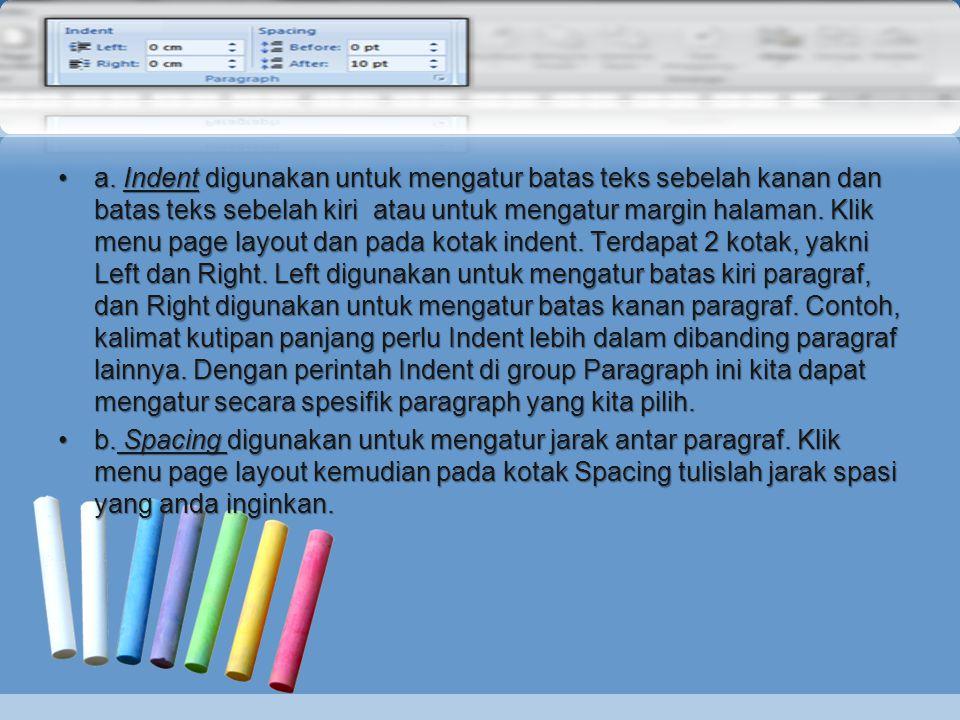 •a. Indent digunakan untuk mengatur batas teks sebelah kanan dan batas teks sebelah kiri atau untuk mengatur margin halaman. Klik menu page layout dan