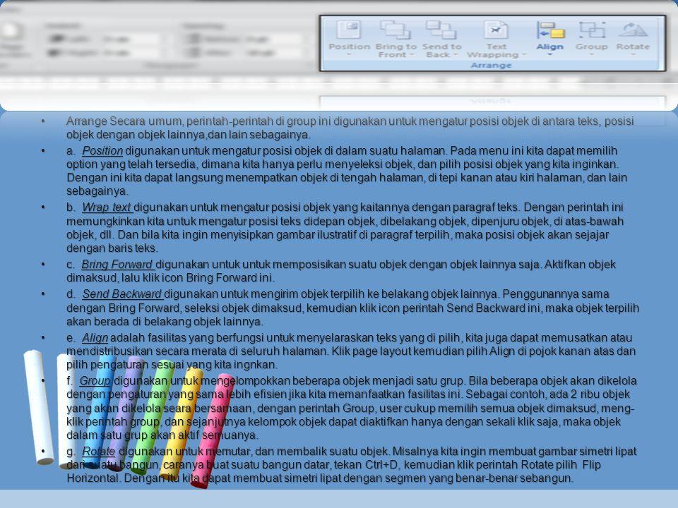 •Arrange Secara umum, perintah-perintah di group ini digunakan untuk mengatur posisi objek di antara teks, posisi objek dengan objek lainnya,dan lain sebagainya.