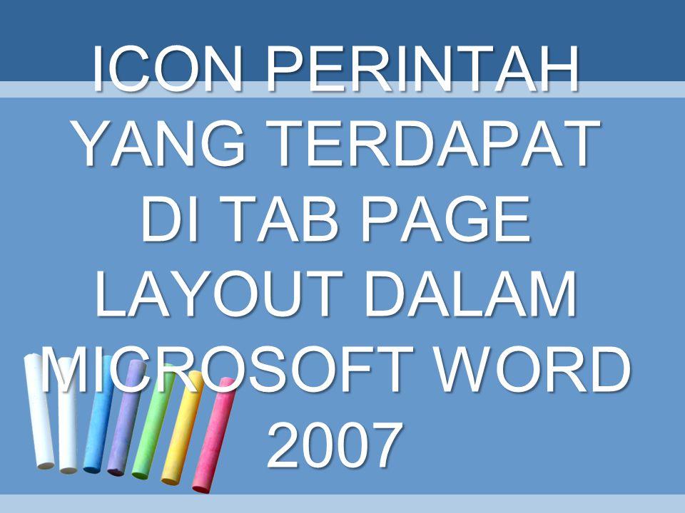 ICON PERINTAH YANG TERDAPAT DI TAB PAGE LAYOUT DALAM MICROSOFT WORD 2007