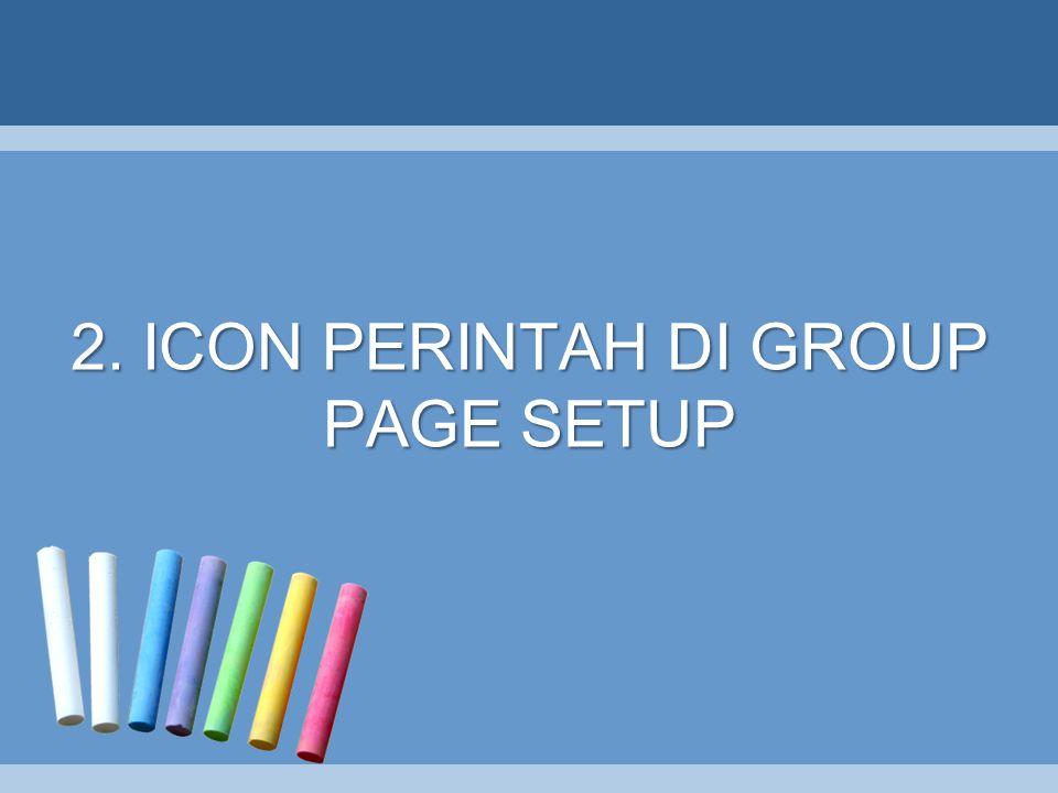 •Menu-menu yang terdapat di Page Setup disediakan untuk melakukan pengaturan halaman, yakni dalam mengatur ukuran kertas, margin halaman, pengaturan kolom teks, dan lain sebagainya.