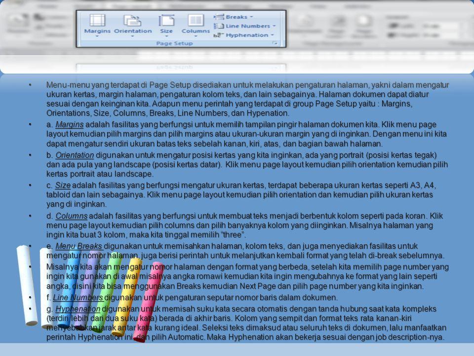 •Menu-menu yang terdapat di Page Setup disediakan untuk melakukan pengaturan halaman, yakni dalam mengatur ukuran kertas, margin halaman, pengaturan k