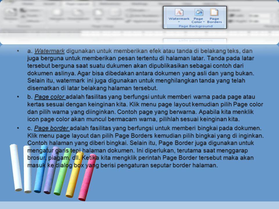 •a. Watermark digunakan untuk memberikan efek atau tanda di belakang teks, dan juga berguna untuk memberikan pesan tertentu di halaman latar. Tanda pa