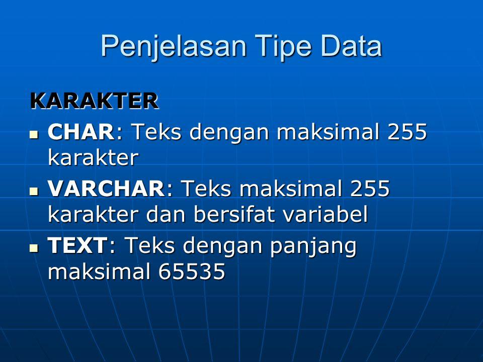 Penjelasan Tipe Data KARAKTER  CHAR: Teks dengan maksimal 255 karakter  VARCHAR: Teks maksimal 255 karakter dan bersifat variabel  TEXT: Teks dengan panjang maksimal 65535