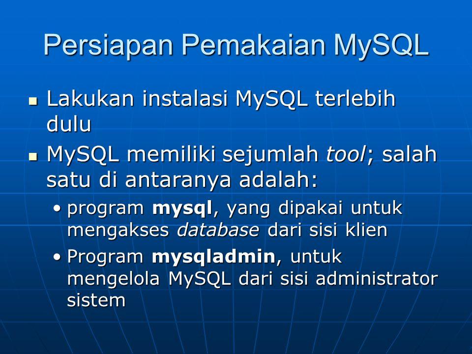 Persiapan Pemakaian MySQL  Lakukan instalasi MySQL terlebih dulu  MySQL memiliki sejumlah tool; salah satu di antaranya adalah: •program mysql, yang