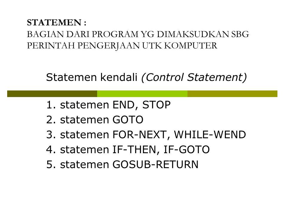STATEMEN : BAGIAN DARI PROGRAM YG DIMAKSUDKAN SBG PERINTAH PENGERJAAN UTK KOMPUTER Statemen kendali (Control Statement) 1.