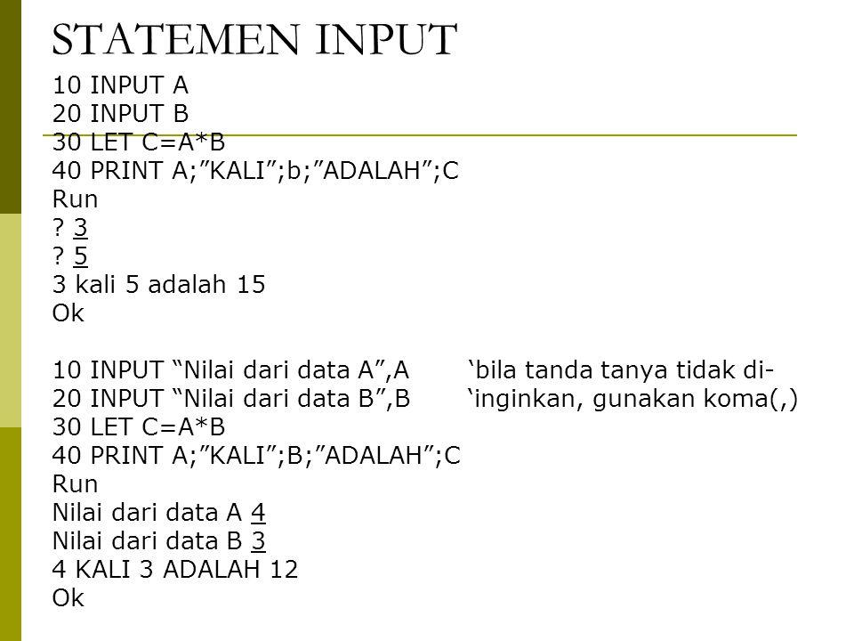 STATEMEN INPUT 10 INPUT A 20 INPUT B 30 LET C=A*B 40 PRINT A; KALI ;b; ADALAH ;C Run .
