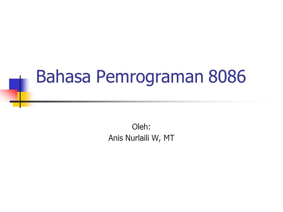 Bahasa Pemrograman 8086 Oleh: Anis Nurlaili W, MT