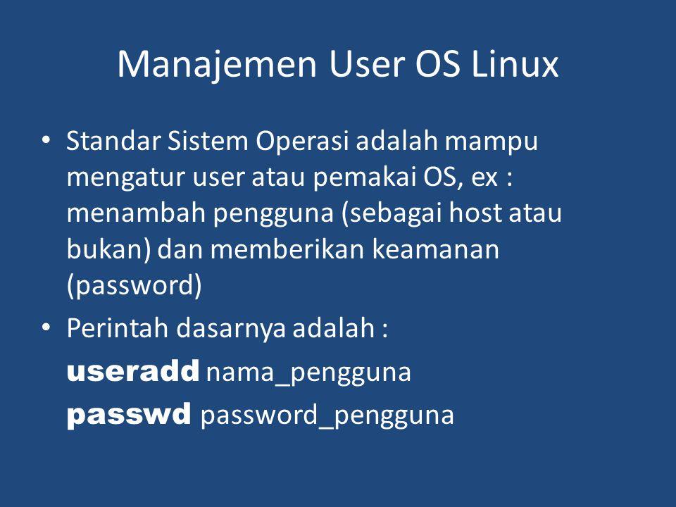Manajemen User OS Linux • Standar Sistem Operasi adalah mampu mengatur user atau pemakai OS, ex : menambah pengguna (sebagai host atau bukan) dan memb