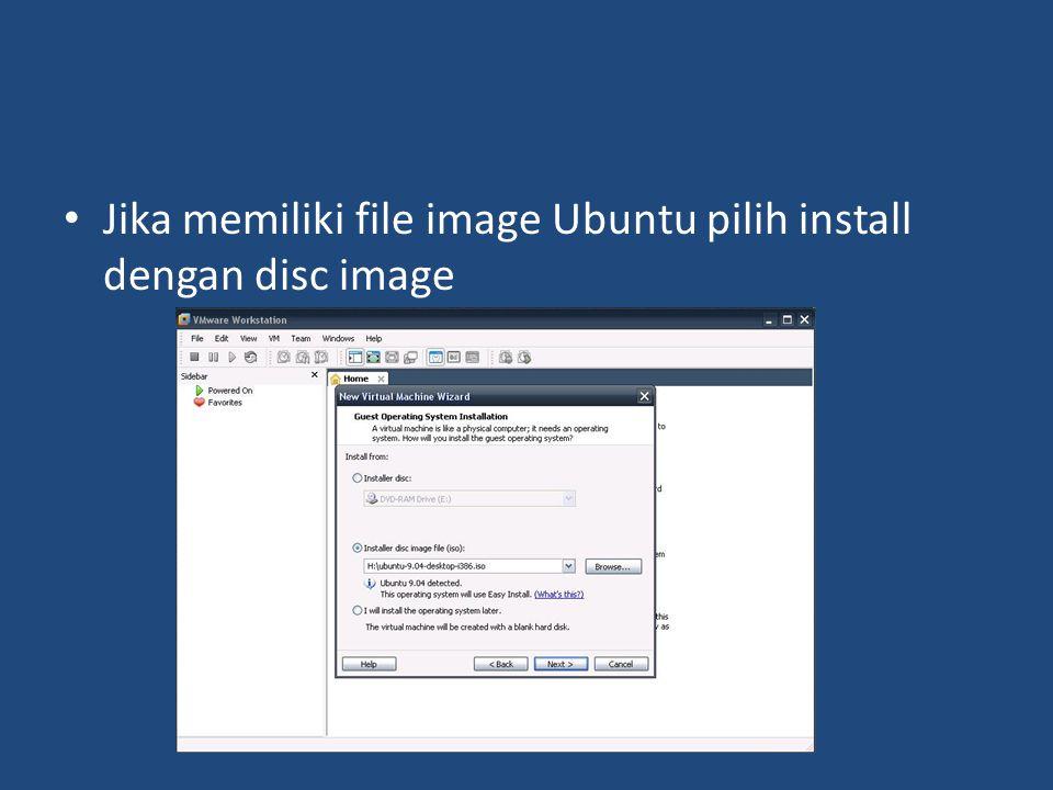 • Jika memiliki file image Ubuntu pilih install dengan disc image