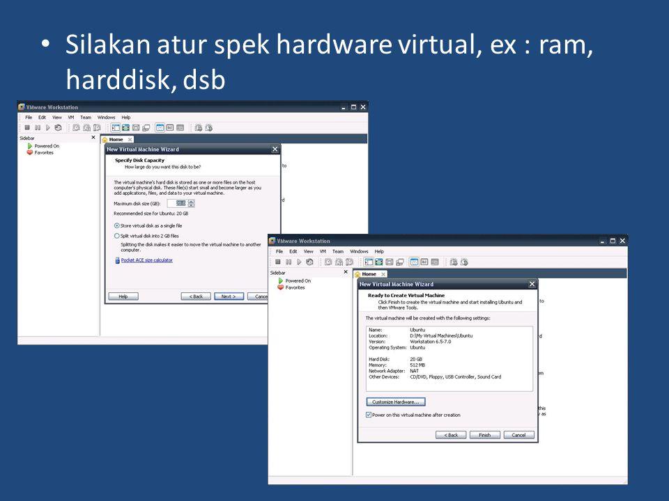 • Silakan atur spek hardware virtual, ex : ram, harddisk, dsb