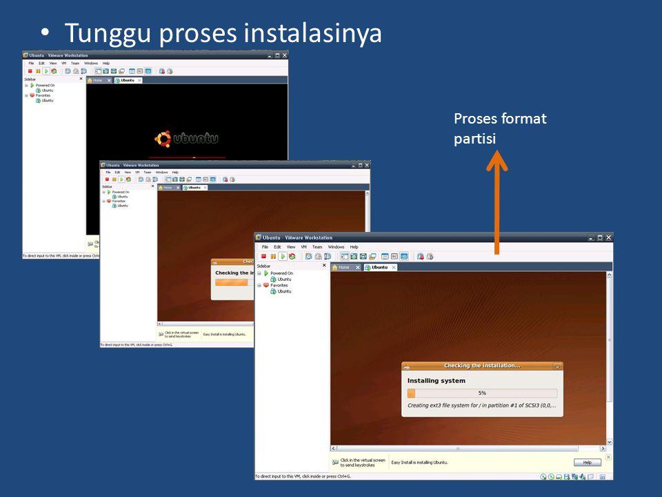 • Tunggu proses instalasinya Proses format partisi
