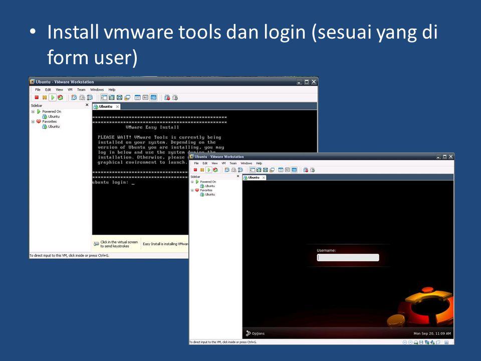• Install vmware tools dan login (sesuai yang di form user)
