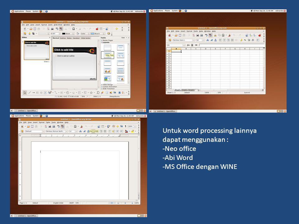 Untuk word processing lainnya dapat menggunakan : -Neo office -Abi Word -MS Office dengan WINE