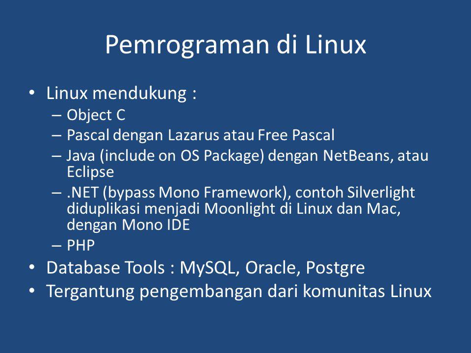 Pemrograman di Linux • Linux mendukung : – Object C – Pascal dengan Lazarus atau Free Pascal – Java (include on OS Package) dengan NetBeans, atau Ecli
