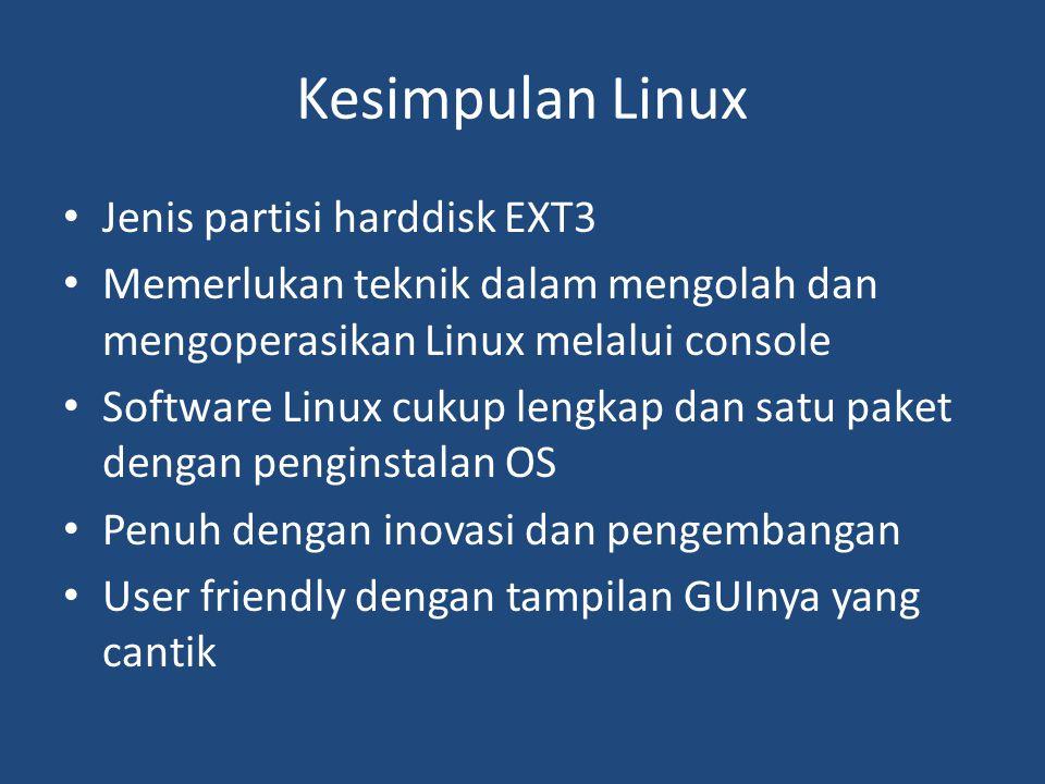 Kesimpulan Linux • Jenis partisi harddisk EXT3 • Memerlukan teknik dalam mengolah dan mengoperasikan Linux melalui console • Software Linux cukup leng