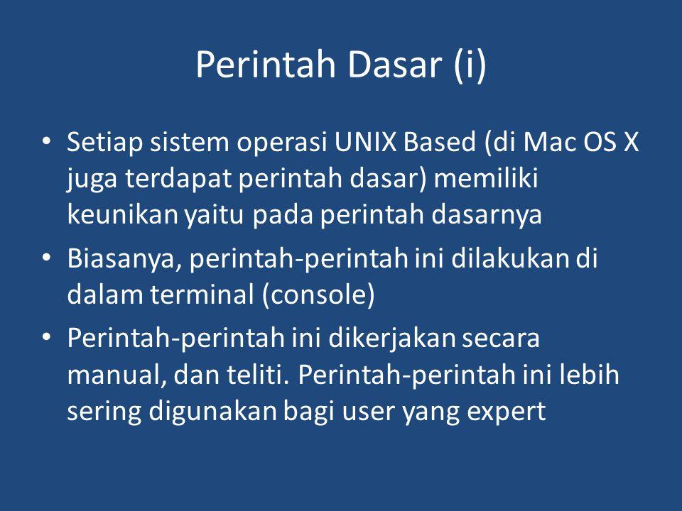Perintah Dasar (i) • Setiap sistem operasi UNIX Based (di Mac OS X juga terdapat perintah dasar) memiliki keunikan yaitu pada perintah dasarnya • Bias