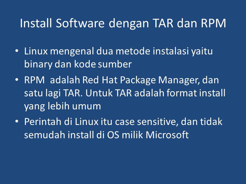 Install Software dengan TAR dan RPM • Linux mengenal dua metode instalasi yaitu binary dan kode sumber • RPM adalah Red Hat Package Manager, dan satu