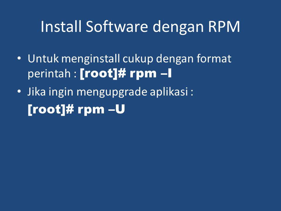 Install Software dengan RPM • Untuk menginstall cukup dengan format perintah : [root]# rpm –I • Jika ingin mengupgrade aplikasi : [root]# rpm –U