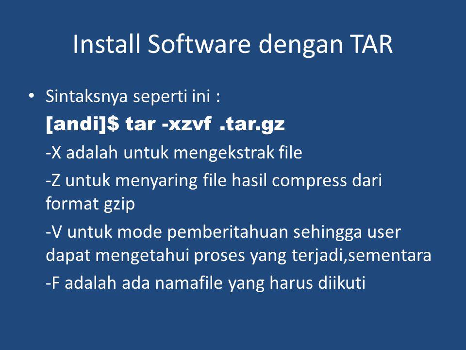 Install Software dengan TAR • Sintaksnya seperti ini : [andi]$ tar -xzvf.tar.gz -X adalah untuk mengekstrak file -Z untuk menyaring file hasil compres