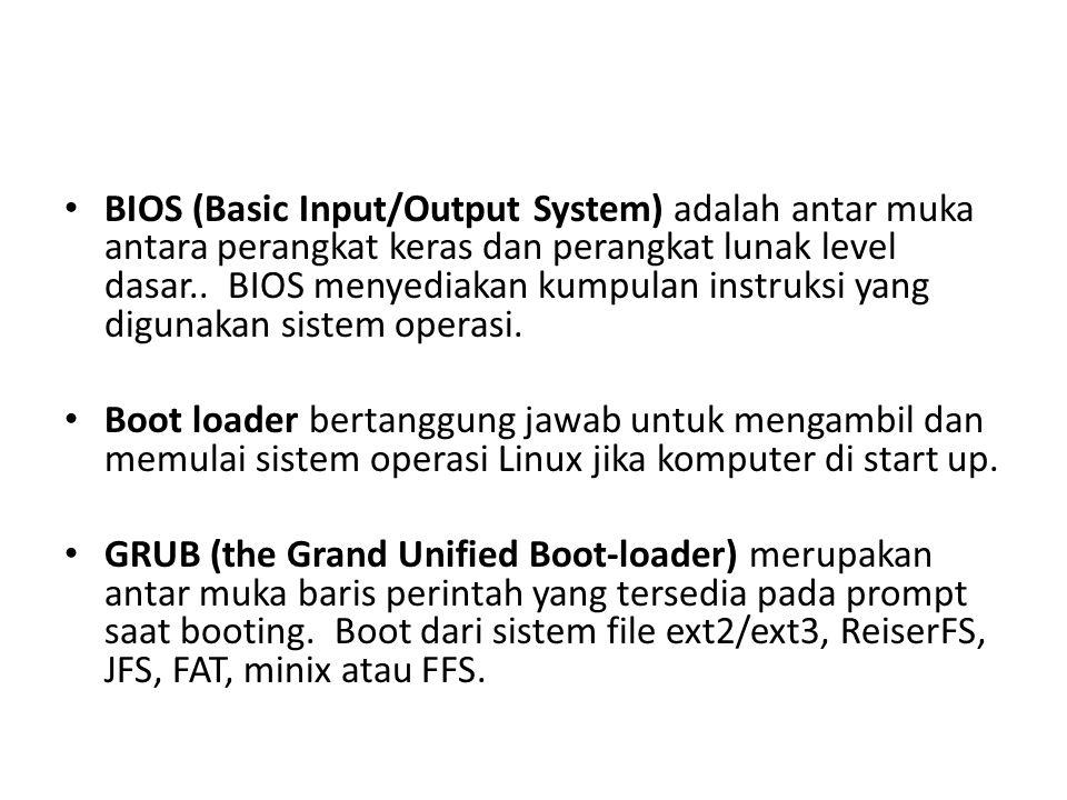 • BIOS (Basic Input/Output System) adalah antar muka antara perangkat keras dan perangkat lunak level dasar..