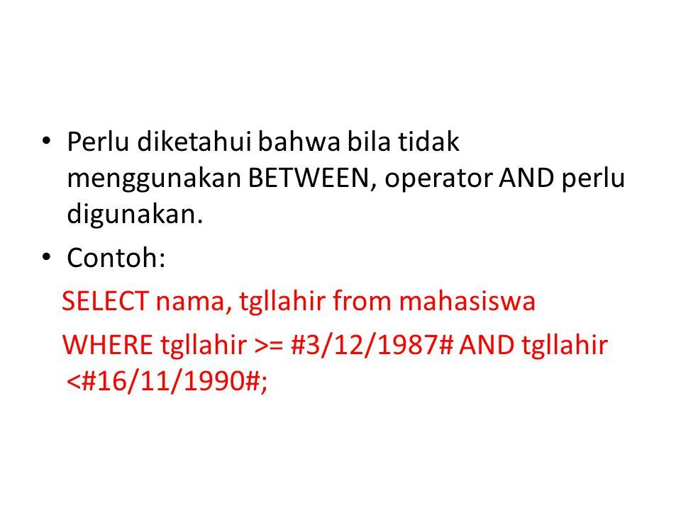 • Perlu diketahui bahwa bila tidak menggunakan BETWEEN, operator AND perlu digunakan.