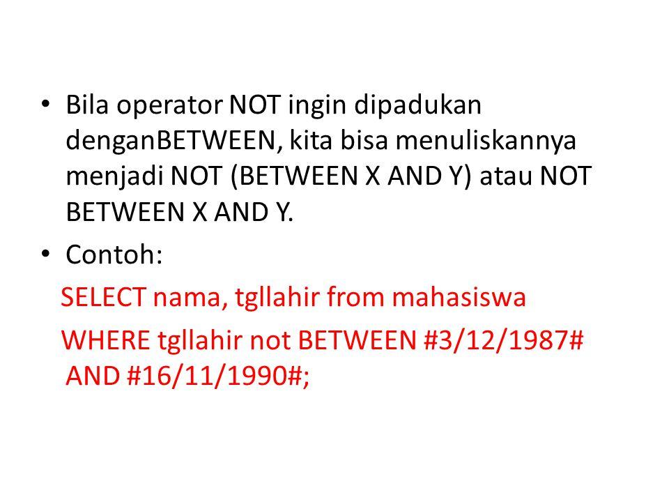 • Bila operator NOT ingin dipadukan denganBETWEEN, kita bisa menuliskannya menjadi NOT (BETWEEN X AND Y) atau NOT BETWEEN X AND Y.