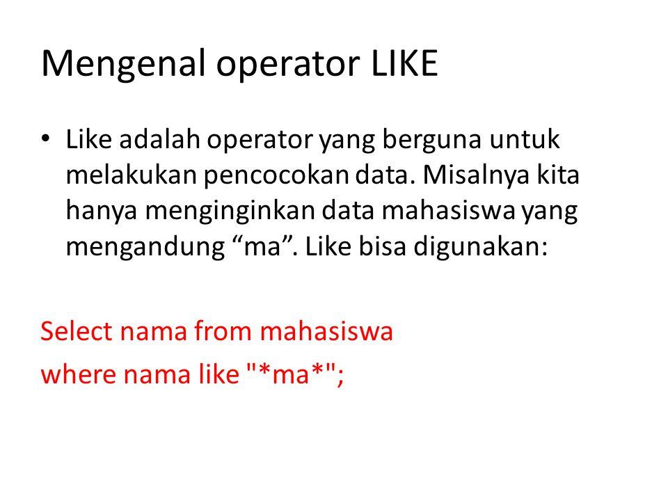 Mengenal operator LIKE • Like adalah operator yang berguna untuk melakukan pencocokan data.