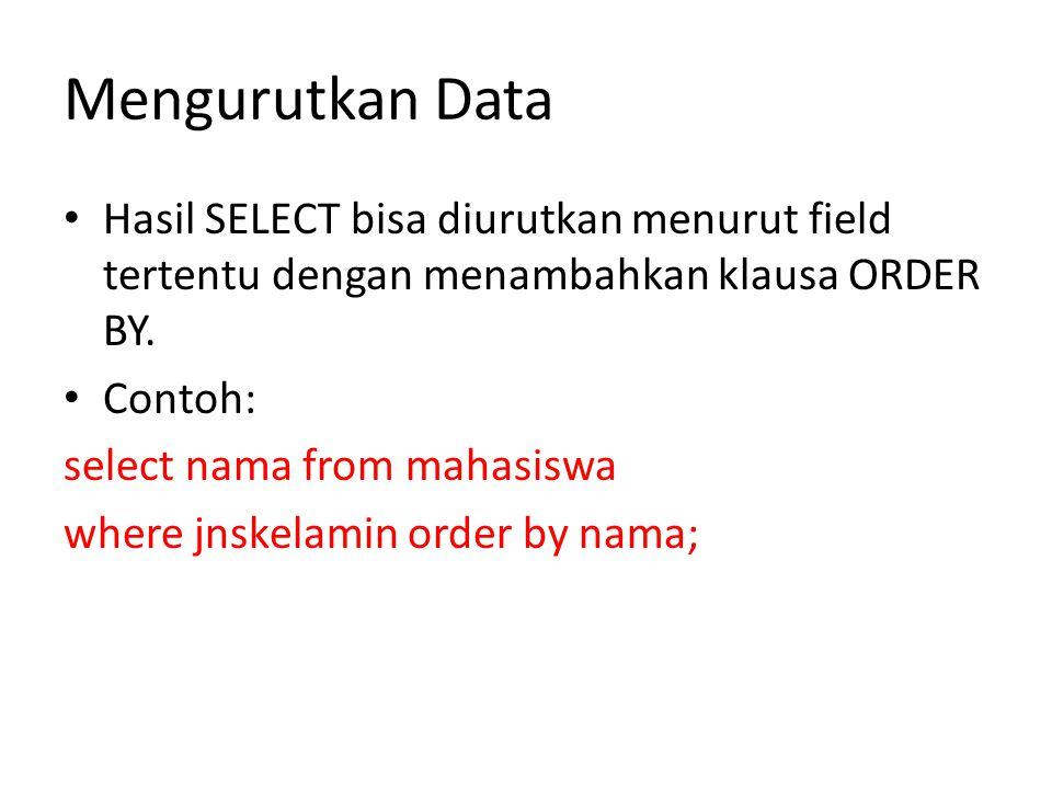 Mengurutkan Data • Hasil SELECT bisa diurutkan menurut field tertentu dengan menambahkan klausa ORDER BY.