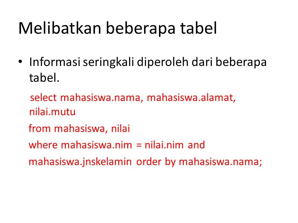 Melibatkan beberapa tabel • Informasi seringkali diperoleh dari beberapa tabel.