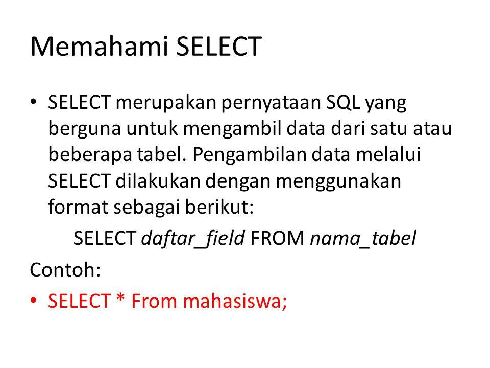 Memahami SELECT • SELECT merupakan pernyataan SQL yang berguna untuk mengambil data dari satu atau beberapa tabel.