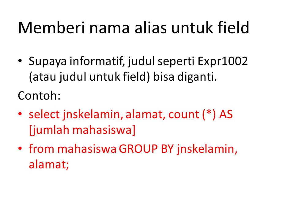 Memberi nama alias untuk field • Supaya informatif, judul seperti Expr1002 (atau judul untuk field) bisa diganti.