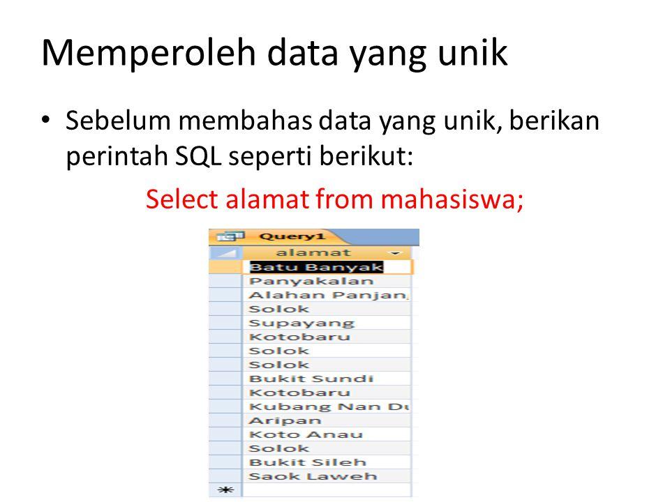 Memperoleh data yang unik • Sebelum membahas data yang unik, berikan perintah SQL seperti berikut: Select alamat from mahasiswa;