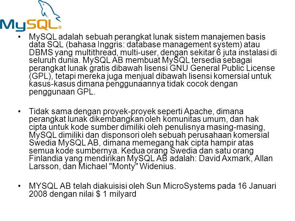 •MySQL adalah sebuah perangkat lunak sistem manajemen basis data SQL (bahasa Inggris: database management system) atau DBMS yang multithread, multi-us