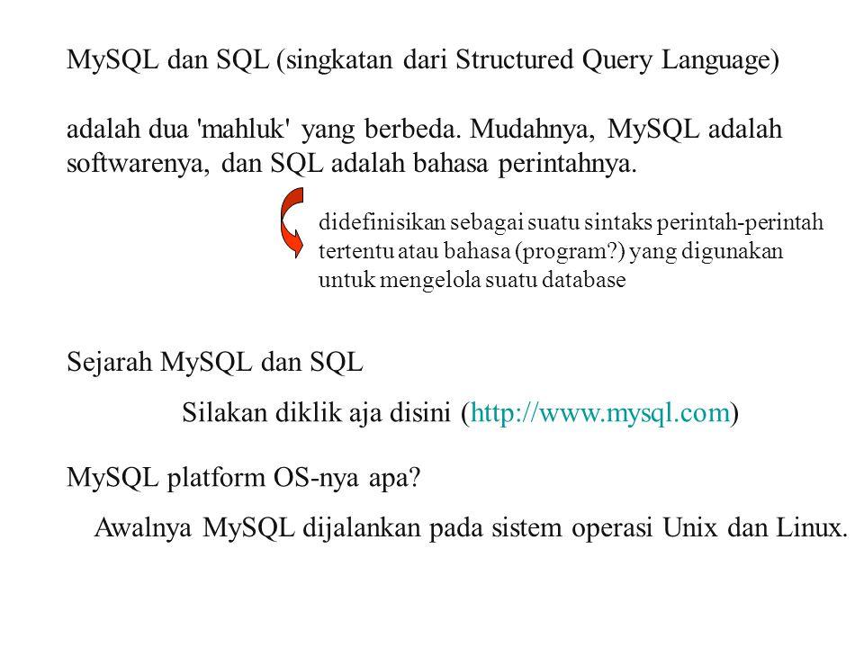 MySQL dan SQL (singkatan dari Structured Query Language) adalah dua 'mahluk' yang berbeda. Mudahnya, MySQL adalah softwarenya, dan SQL adalah bahasa p