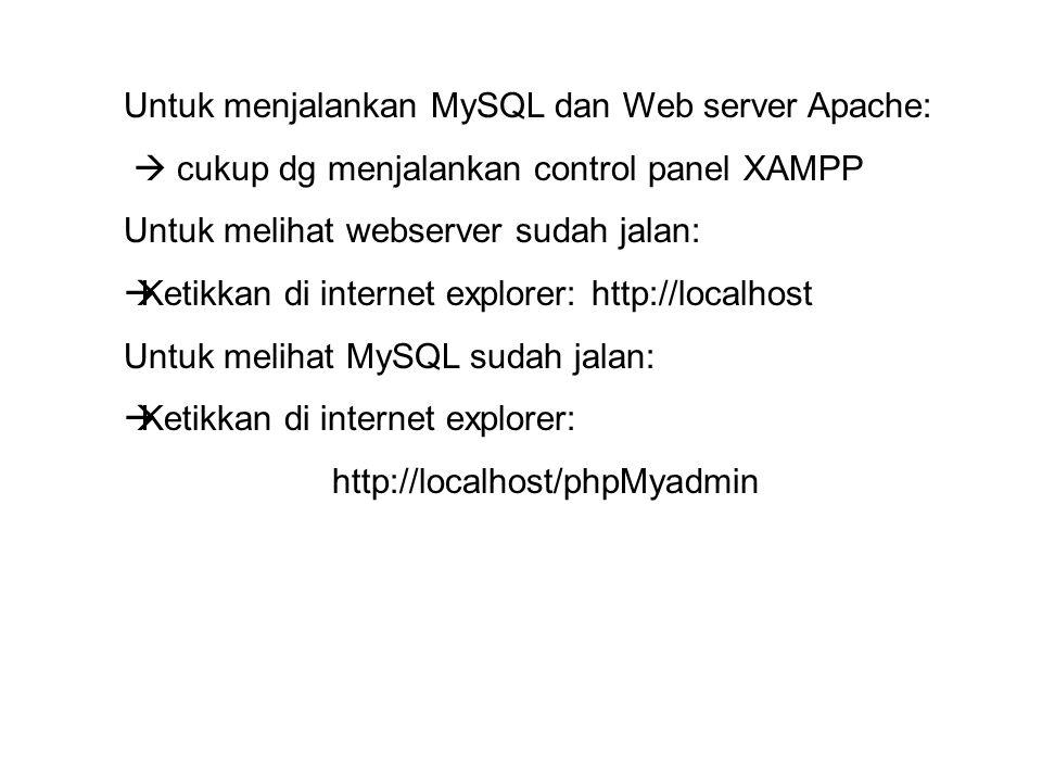 Untuk menjalankan MySQL dan Web server Apache:  cukup dg menjalankan control panel XAMPP Untuk melihat webserver sudah jalan:  Ketikkan di internet