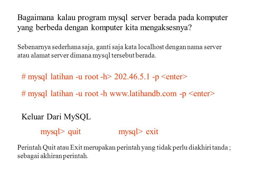 Mengaktifkan database mulai dari saat Anda login ke MySQL # mysql mysql -u nama_user -h localhost -p