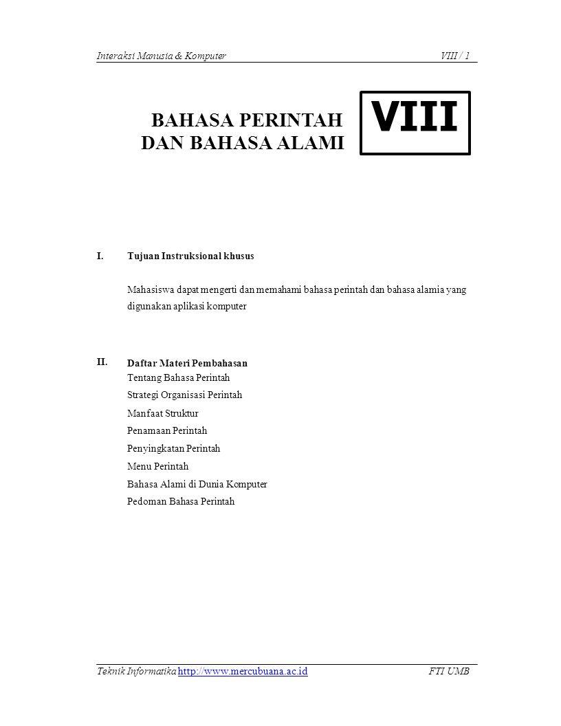 Interaksi Manusia & Komputer BAHASA PERINTAH DAN BAHASA ALAMI VIII / 1 VIII I. II. Tujuan Instruksional khusus Mahasiswa dapat mengerti dan memahami b