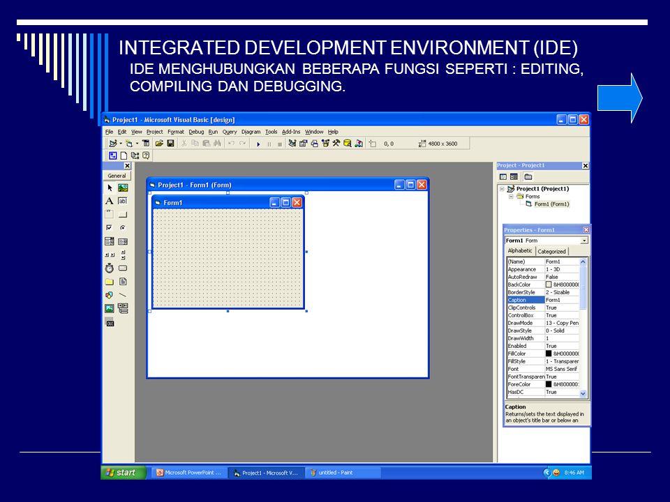 INTEGRATED DEVELOPMENT ENVIRONMENT (IDE) IDE MENGHUBUNGKAN BEBERAPA FUNGSI SEPERTI : EDITING, COMPILING DAN DEBUGGING.