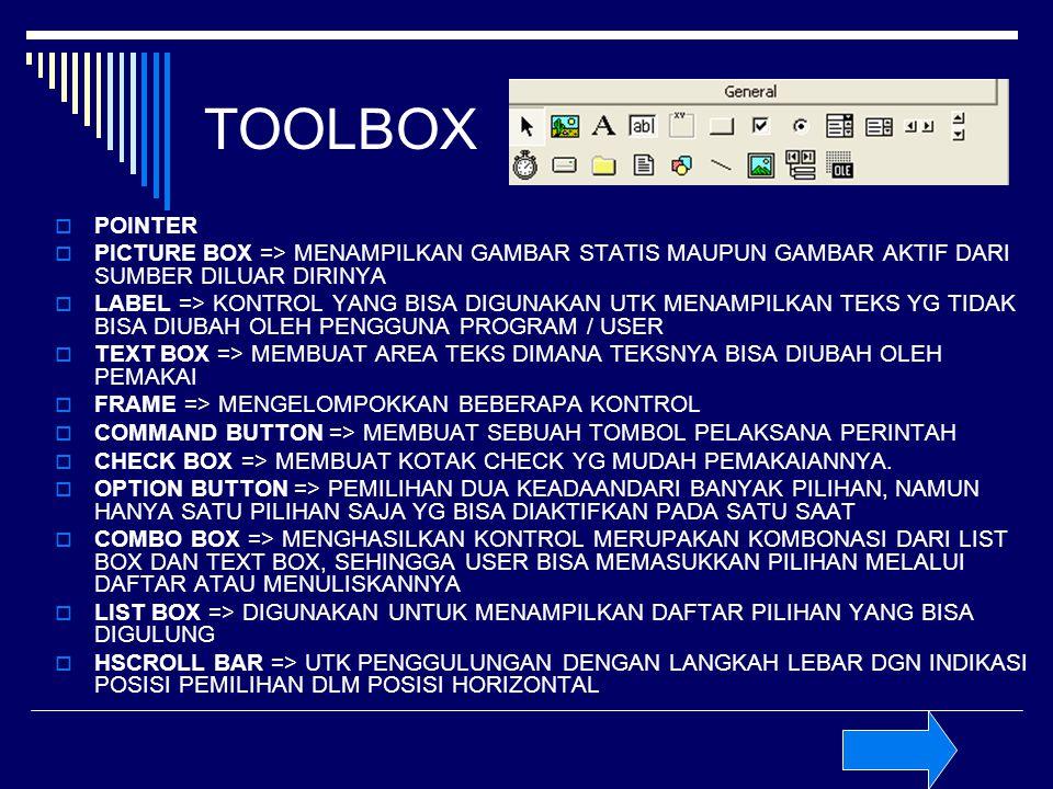 TOOLBOX  POINTER  PICTURE BOX => MENAMPILKAN GAMBAR STATIS MAUPUN GAMBAR AKTIF DARI SUMBER DILUAR DIRINYA  LABEL => KONTROL YANG BISA DIGUNAKAN UTK