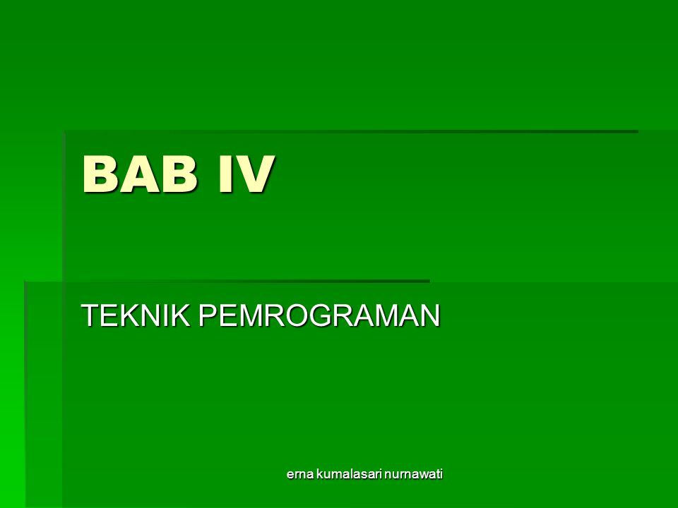 erna kumalasari nurnawati2 BAB IV Teknik Pemrograman Proses Mikrokontroller membaca instruksi di memory adalah membaca kombinasi biner 0 dan 1 yang telah dirubah oleh assembler dari source program dalam bentuk kode-kode mnemonic.